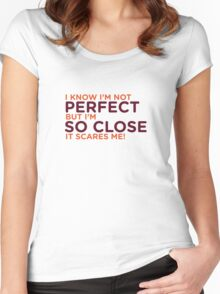 I am not perfect. But I m close! Women's Fitted Scoop T-Shirt