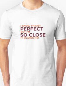 I am not perfect. But I m close! Unisex T-Shirt