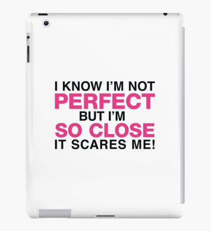 I am not perfect. But I m close! iPad Case/Skin