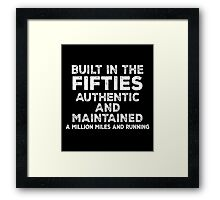 BUILT IN THE FIFTIES AUTHENTIC AND MAINTAINED A MILLION MILES AND RUNNING Framed Print