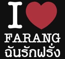 I Love (Heart) Farang by iloveisaan