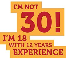 30 years? I m 18 with 12 years experience! Photographic Print