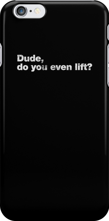 Dude, do you even lift? by s2ray
