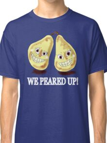 WE PEARED UP  Classic T-Shirt