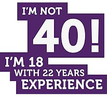 40 years? I m 18 with 22 years experience! Photographic Print