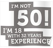 50 years? I m 18 with 32 years experience! Poster
