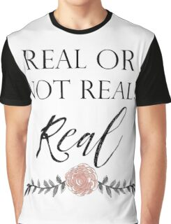 Real or Not Real ? Real Graphic T-Shirt