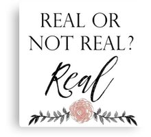 Real or Not Real ? Real Canvas Print