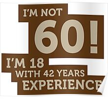 60 years? I m 18 with 42 years experience! Poster