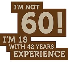 60 years? I m 18 with 42 years experience! Photographic Print