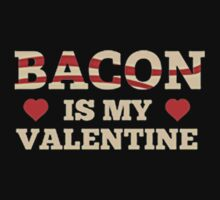BACON IS MY VALENTINE by sellgift
