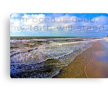 In Oceans Deep, My Faith Will Stand Canvas Print