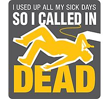 I signed up dead at work! Photographic Print