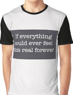 If everything could ever feel this real forever Graphic T-Shirt
