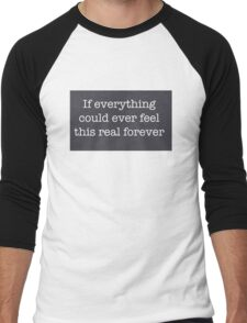 If everything could ever feel this real forever Men's Baseball ¾ T-Shirt