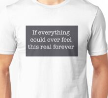 If everything could ever feel this real forever Unisex T-Shirt