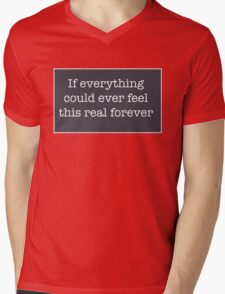 If everything could ever feel this real forever Mens V-Neck T-Shirt