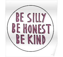 """Be silly, be honest, be kind"" Poster"