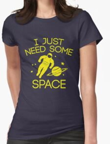 I JUST NEED SOME SPACE Womens Fitted T-Shirt