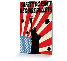 Safety Doesn't Require Bullets Greeting Card