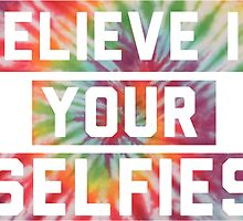 Believe in you Selfies! by ronsmith57