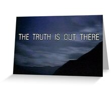 The Truth Is Out There Greeting Card
