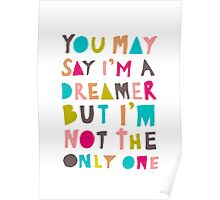 You May Say I'm A Dreamer - Colour Version Poster