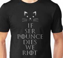 """If Ser Pounce Dies We Riot"" Unisex T-Shirt"