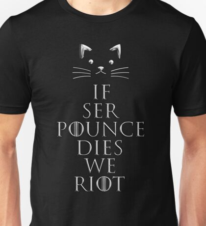 """If Ser Pounce Dies We Riot"" Unisex T-Shirt"