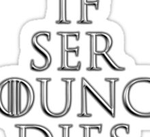 """""""If Ser Pounce Dies We Riot"""" Sticker"""
