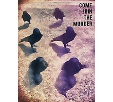 Come join the murder Photographic Print