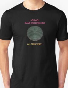 All This Way (J-Punch and Dave Moonshine) Unisex T-Shirt