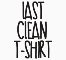Last Clean T-Shirt by mralan
