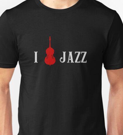 I love Jazz Upright Bass Unisex T-Shirt