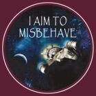 I AIM TO MISBEHAVE by mist3ra