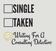 SINGLE TAKEN WAITING FOR A CONSULTING DETECTIVE by fandomfashions
