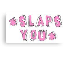 Slaps You -  Quotes Canvas Print