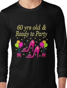 60 YEARS OLD AND READY TO PARTY Long Sleeve T-Shirt