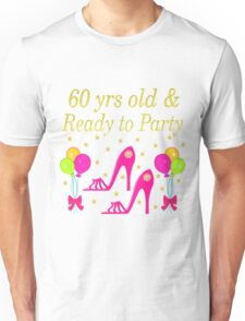 60 YEARS OLD AND READY TO PARTY Unisex T-Shirt