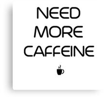 Need More Caffeine Canvas Print
