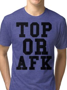 Top Or Afk Tri-blend T-Shirt