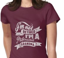 I'm Not Retired I'm A Professional Grandma Womens Fitted T-Shirt