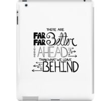 There Are Far Better Things Ahead iPad Case/Skin