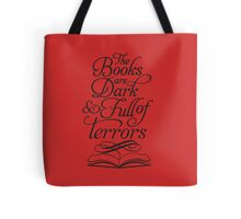 The Books are Dark and Full of Terrors Tote Bag