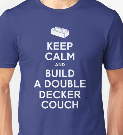 Keep Calm and Build a Double Decker Couch Unisex T-Shirt