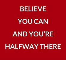 Believe you can and you're halfway there by IdeasForArtists
