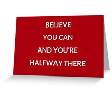 Believe you can and you're halfway there Greeting Card