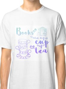 (Blue) Books are My Cup of Tea Classic T-Shirt