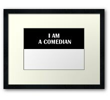 I AM A COMEDIAN (Original) Framed Print