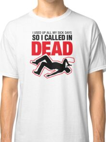 I signed up dead at work! Classic T-Shirt